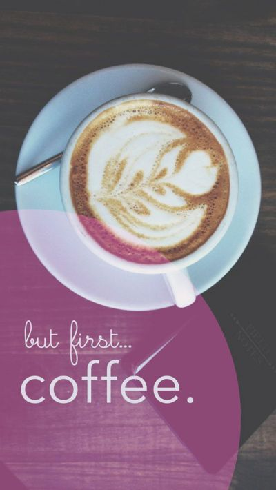 But first... Coffee. iPhone / Android Wallpaper. by DesignSellout | g.d. | Pinterest | Android ...