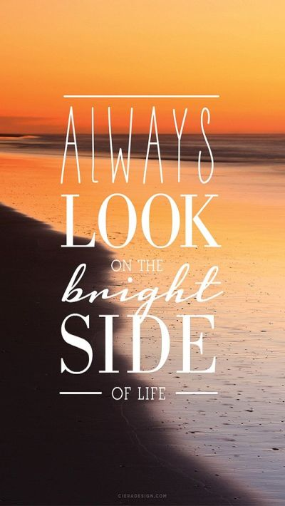 Always look on the #bright side of #life. #iPhone #Wallpaper #Quotes #HD | Q U O T E ...