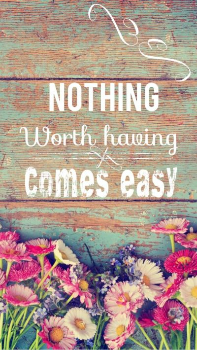 Nothing worth having comes easy • quote • background iphone • | Quotes background (selfmade ...
