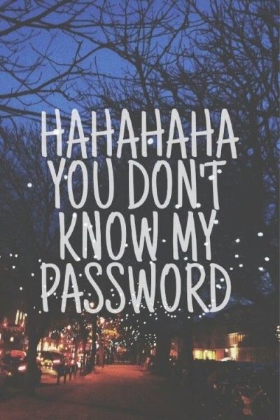 HAHAHAHA YOU DON'T KNOW MY PASSWORD | WALLPAPERZZZ!!! | Pinterest | Wallpaper