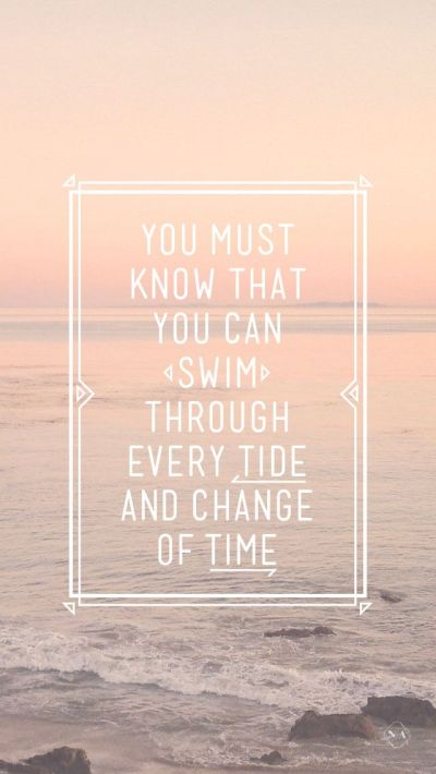 you can swim through every tide #iphone #wallpaper #quotes | QUOTES - | Pinterest | iPhone ...