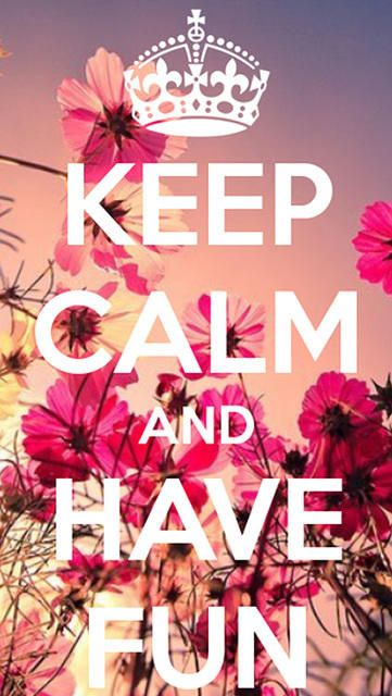 Keep calm and have fun iphone wallpaper | Quotes and ideas. | Pinterest | iPhone wallpapers ...