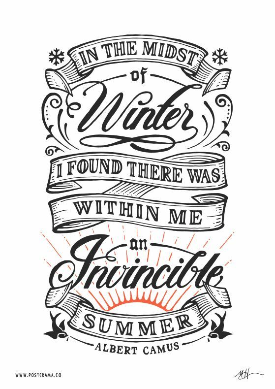 """In the midst of winter, I found there was within me an invincible summer."" ~Albert Camus"