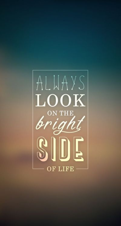 Always Look On Bright Side. iPhone wallpaper - #quotes ...