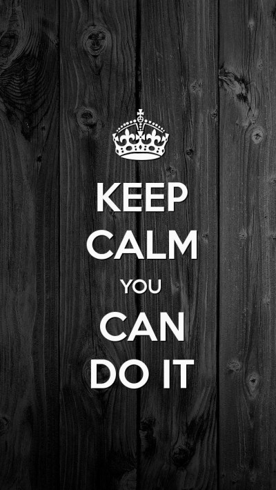 KEEP CALM YOU CAN DO IT, the iPhone 5 KEEP CALM Wallpaper I just pinned! | Iphone background ...