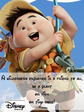A wilderness explorer is a friend to all, be a plant or fish or tiny mole! - Russell Disney ...