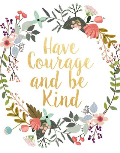 Have Courage And Be Kind, Printable Art, Inspirational Print, Typography Quote, Motivational ...