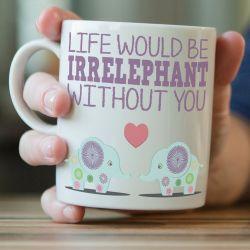 Dining Would Be Irrelephant Without Elephant Mug Life Would Be Irrelephant Without Elephant Mug I Love Elephant Mug Trunk Handle