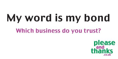 My word is my bond - Which business do you trust? |Courtesy in business