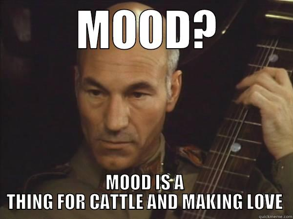 Mood's a thing for cattle and loveplay