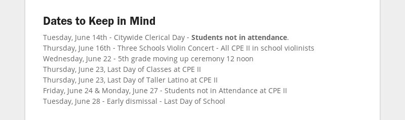 Dates to Keep in Mind Tuesday, June 14th - Citywide Clerical Day - Students not in attendance....