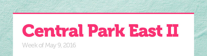 Central Park East II Week of May 9, 2016