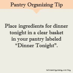 Place ingredients for dinner tonight in a clear basket in your pantry labeled Dinner Tonight.