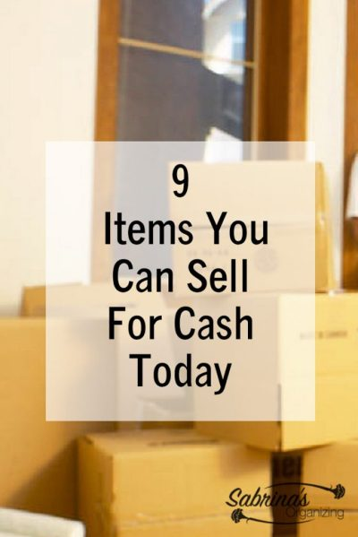 9 Items You Can Sell For Cash Today | Sabrina's Organizing