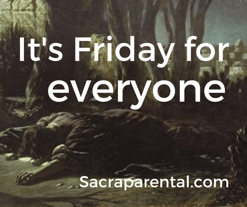 Sacraparental It's Friday for Everyone