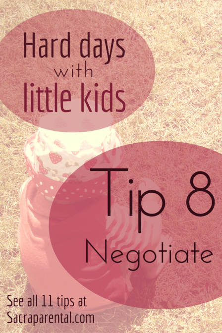 Hard days with little kids - 11 tips I'm trying to remember - Tip 8: negotiate - yep, seriously | Sacraparental.com