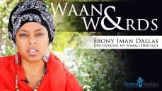 Waano & Words; Ebony Iman Dallas – Discovering my Somali Heritage.Tuesday 23.08.17