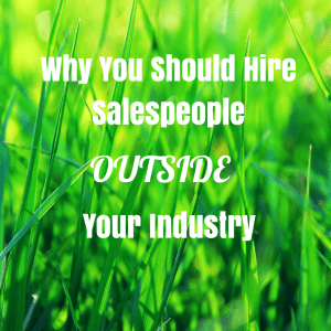 Why You Should Hire Salespeople Outside Your Industry