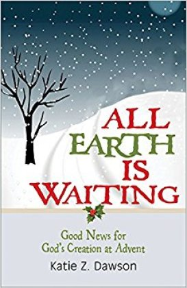 All Earth Is Waiting: Good News for God's Creation at Advent is a seasonal biblical study focusing on the call of people of faith to respond to a changing climate.