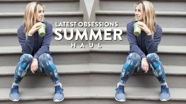 Video: Summer Haul Featuring My Latest Obsessions