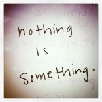 Everything is something.