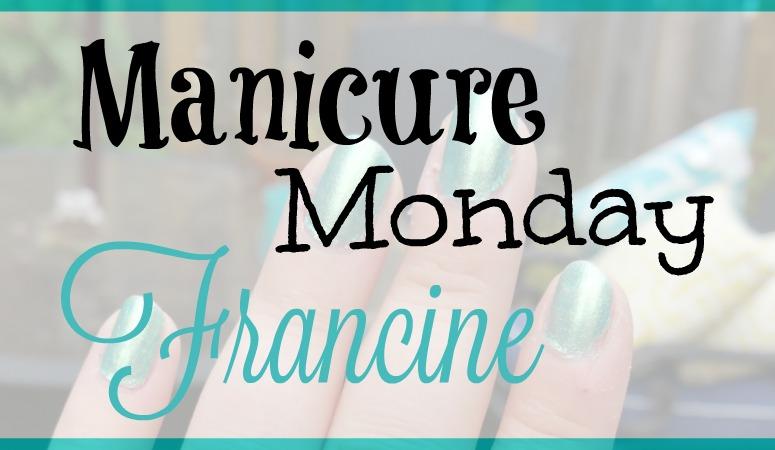 Manicure Monday: Francine