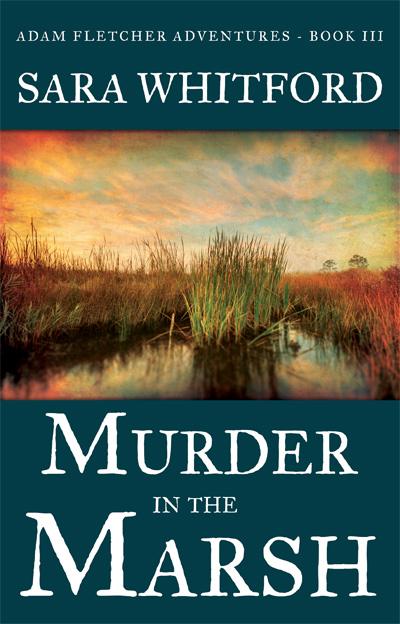 Murder in the Marsh (Adam Fletcher Adventure Series - Book 3) by Sara Whitford