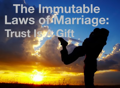 Trust is a gift:  Immutable Law of Marriage