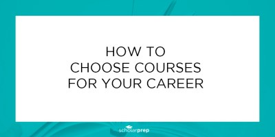 How to choose courses for your future career - ScholarPrep