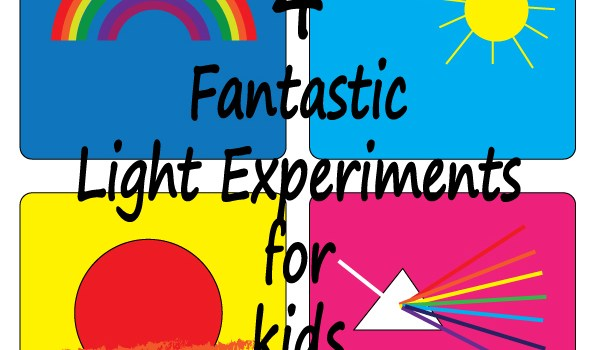 Fun Friday – 4 fantastic light experiments for kids