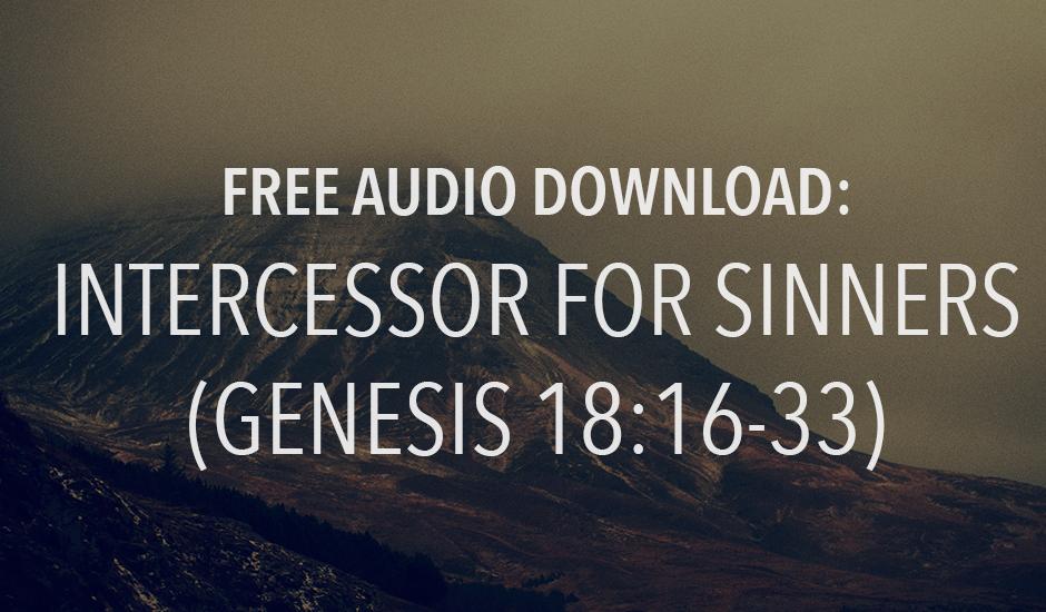 Intercessor for Sinners (Genesis 18:16-33) Free Download