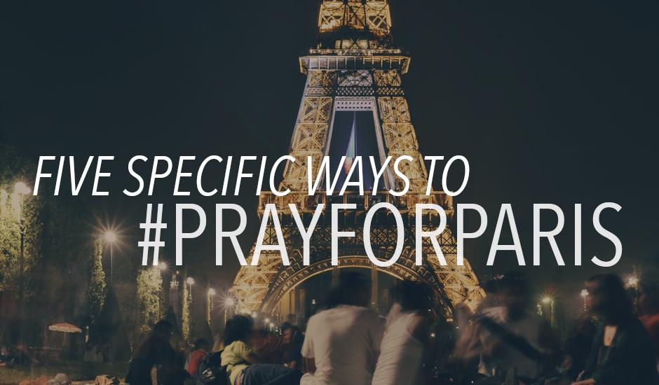 5 Specific Ways to Pray for Paris