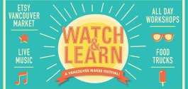 GOODS | 'Watch & Learn' Festival Set To Bring Vancouver's Makers Together — August 19/20