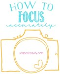 Photography for Scrapbookers | How to Focus Accurately