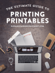 Tutorial | The Ultimate Guide to Printing Printables