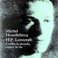 Michel Houellebecq - H.P. Lovecraft. Contre le monde, contre la vie