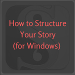 How to Structure Your Story (for Windows)