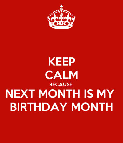 KEEP CALM BECAUSE NEXT MONTH IS MY BIRTHDAY MONTH Poster | Imran Jack | Keep Calm-o-Matic