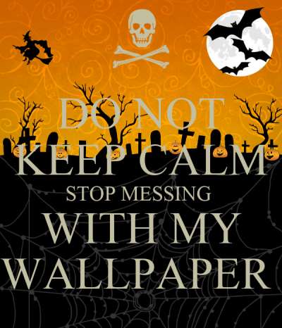 DO NOT KEEP CALM STOP MESSING WITH MY WALLPAPER - KEEP CALM AND CARRY ON Image Generator