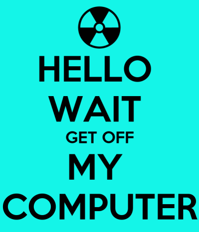 HELLO WAIT GET OFF MY COMPUTER Poster | KERRY | Keep Calm-o-Matic