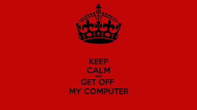 KEEP CALM AND GET OFF MY COMPUTER Poster | Mark Rodrigues | Keep Calm-o-Matic