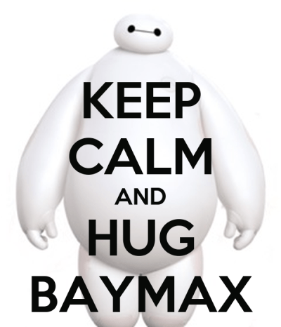 KEEP CALM AND HUG BAYMAX Poster | Rachel | Keep Calm-o-Matic