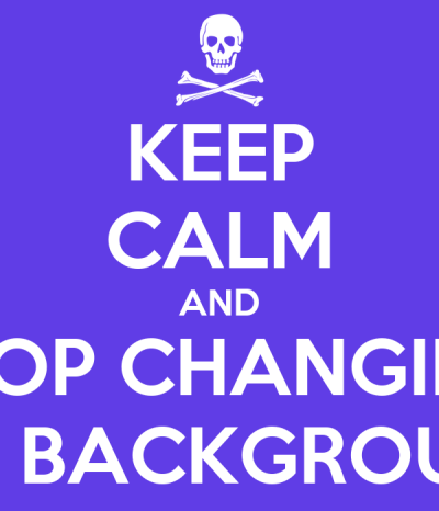 KEEP CALM AND STOP CHANGING THE BACKGROUND Poster | Poop | Keep Calm-o-Matic
