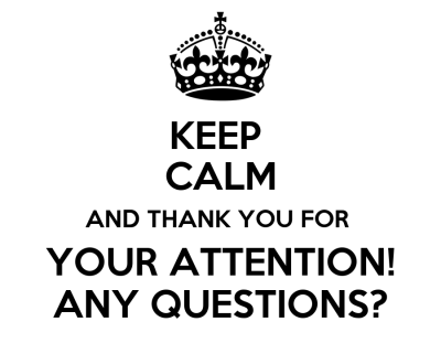 KEEP CALM AND THANK YOU FOR YOUR ATTENTION! ANY QUESTIONS? Poster | English Projekt | Keep Calm ...