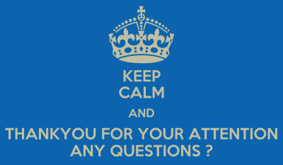 KEEP CALM AND THANKYOU FOR YOUR ATTENTION ANY QUESTIONS ? Poster   hsnuetian   Keep Calm-o-Matic