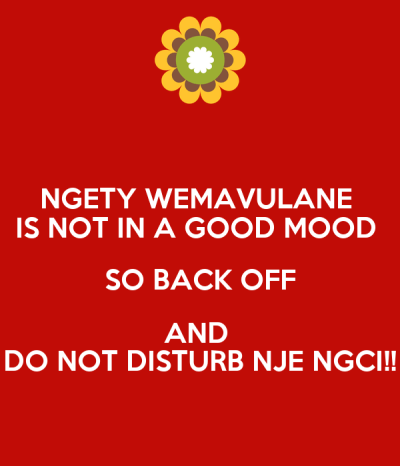 NGETY WEMAVULANE IS NOT IN A GOOD MOOD SO BACK OFF AND DO NOT DISTURB NJE NGCI!! - KEEP CALM AND ...