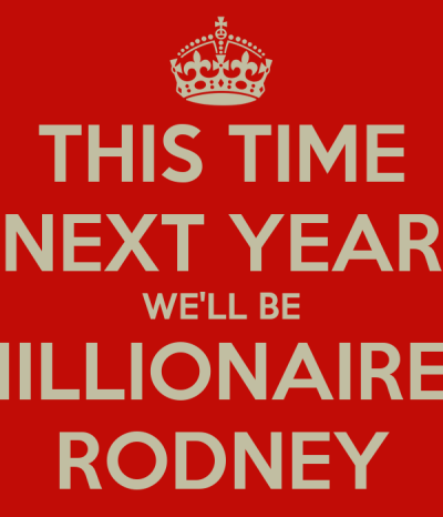 THIS TIME NEXT YEAR WE'LL BE MILLIONAIRES RODNEY Poster | DEL | Keep Calm-o-Matic