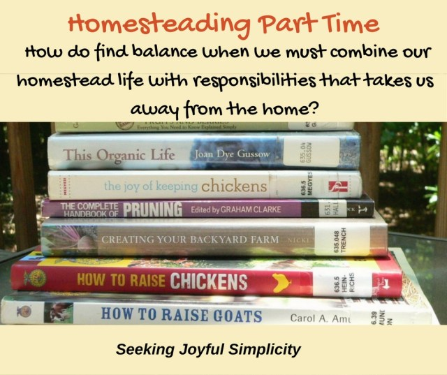 Homesteading Part Time.  How do find balance when we must combine our homestead life with responsibilities that takes us away from the home?