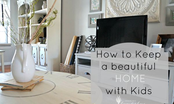 How to Keep a Beautiful Home with Kids