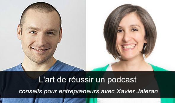 Les nouveaux formats, ce n'est pas toujours évident de se les approprier : comment faire un bon podcast, quand on est entrepreneur ? Conseils de pros avec Xavier Jaleran de Parlons Web.